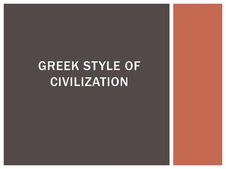 GREEK STYLE OF CIVILIZATION.  1. Why did the Neolithic farmers produced high civilization in Greece? What happened to them?  2. Minoan civilization.