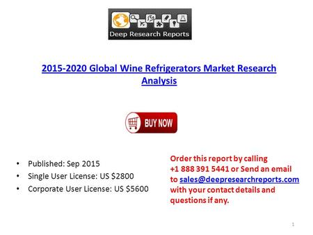 2015-2020 Global Wine Refrigerators Market Research Analysis Published: Sep 2015 Single User License: US $2800 Corporate User License: US $5600 Order this.
