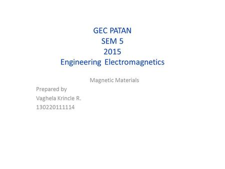 GEC PATAN SEM 5 2015 Engineering Electromagnetics Magnetic Materials Prepared by Vaghela Krincle R. 130220111114.