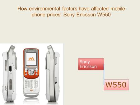 How environmental factors have affected mobile phone prices: Sony Ericsson W550 W550 Sony Ericsson.