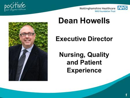 1 Dean Howells Executive Director Nursing, Quality and Patient Experience.