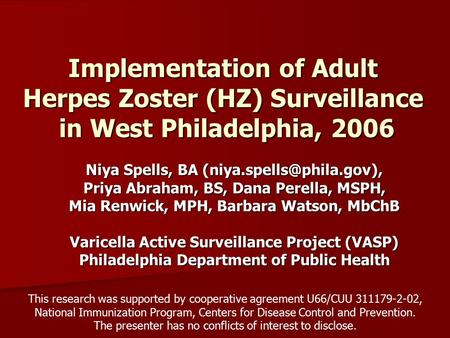 Implementation of Adult Herpes Zoster (HZ) Surveillance in West Philadelphia, 2006 Niya Spells, BA Priya Abraham, BS, Dana Perella,