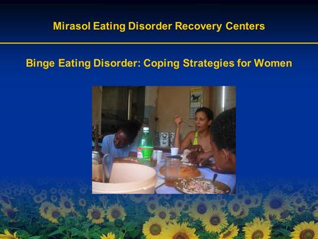 Mirasol Eating Disorder Recovery Centers Binge Eating Disorder: Coping Strategies for Women.