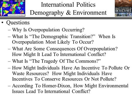 "International Politics Demography & Environment Questions –Why Is Overpopulation Occurring? –What Is ""The Demographic Transition?"" When Is Overpopulation."