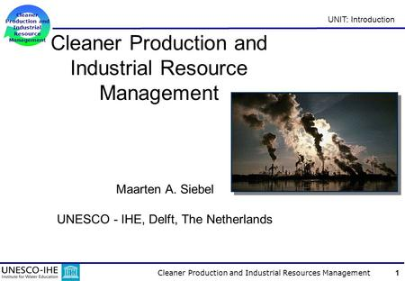 Cleaner Production and Industrial Resources Management 1 Cleaner Production and Industrial Resource Management UNIT: Introduction Cleaner Production and.