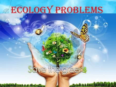 Ecology Problems. AIR POLUTION WATER POLUTION GLOBAL WARMING SOIL POLUTION PLASTIC POLLUTION RADIOACTIVE POLLUTION OZONE DEPLETION.