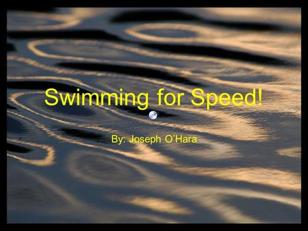 Swimming for Speed! By: Joseph O'Hara. The Physics of Swimming Drag of Swimming Archimede's Principles Newton's Laws of Motion Olympics Hydrodynamics.