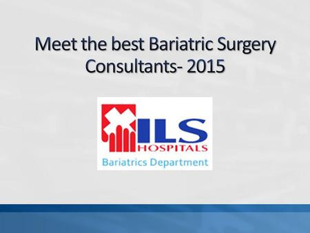Bariatric surgery is the surgery to cut off excessive fat from the body.