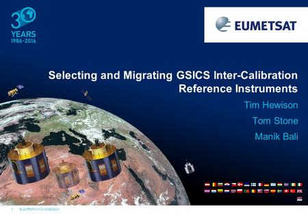 1EUM/RSP/VWG/16/850624 Tim Hewison Tom Stone Manik Bali Selecting and Migrating GSICS Inter-Calibration Reference Instruments.