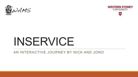 INSERVICE AN INTERACTIVE JOURNEY BY NICK AND JONO.
