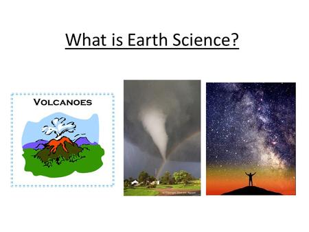 What is Earth Science?. Science Science Means: A process of observing and studying things in our world. It is also: A method of solving problems You use.