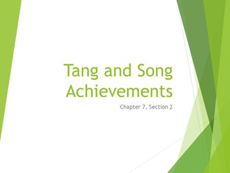 Tang and Song Achievements Chapter 7, Section 2. Main Ideas  Advances in agriculture led to increased trade and population growth.  Cities and trade.