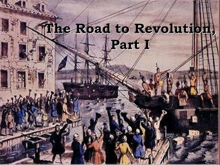 The Road to Revolution, Part I. Quick Write Have you ever felt like your parents were infringing on your freedom? How so? Why? What was your reaction?