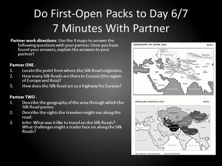 Do First-Open Packs to Day 6/7 7 Minutes With Partner Partner work directions: Use the 4 maps to answer the following questions with your partner. Once.