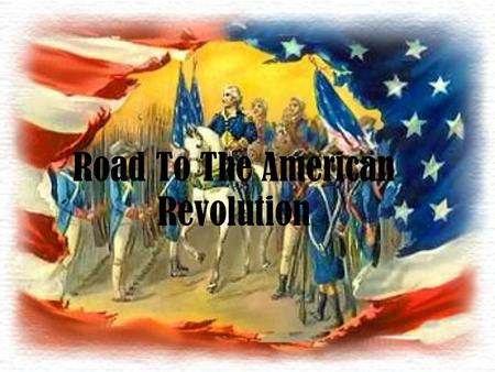 Road To The American Revolution. Events Sugar Act Stamp Act Townshend Act Boston Massacre Boston Tea Party Intolerable Act First Continental congress.