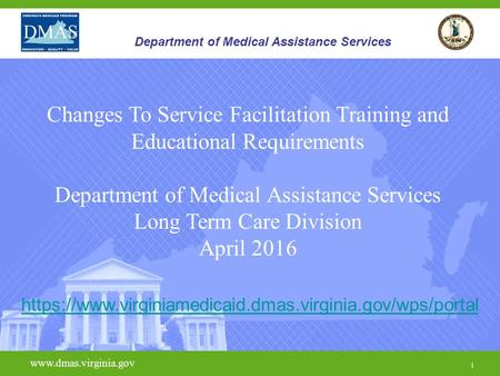 March 8, 2012 https://www.virginiamedicaid.dm as.virginia.gov/wps/portal/Home  1 Department of Medical Assistance Services Changes.