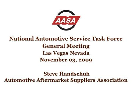 Steve Handschuh Automotive Aftermarket Suppliers Association National Automotive Service Task Force General Meeting Las Vegas Nevada November 03, 2009.