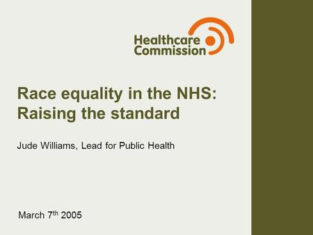 Race equality in the NHS: Raising the standard Jude Williams, Lead for Public Health March 7 th 2005.
