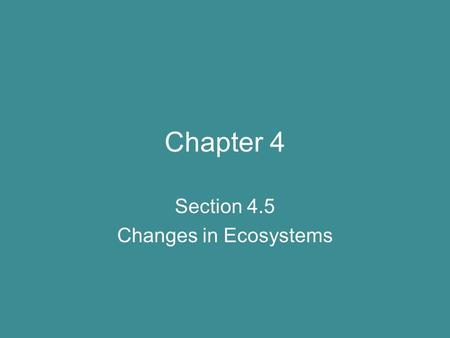 Chapter 4 Section 4.5 Changes in Ecosystems. Changes in Terrestrial Ecosystems Loss of forest affects: -water run off -ground water -soil erosion - absorption.