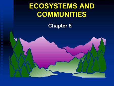 ECOSYSTEMS AND COMMUNITIES Chapter 5. OUTLINE F F Succession å å Primary, Secondary å å Terrestrial, Aquatic F F Climax Communities - Biomes å å Deserts,Grasslands,