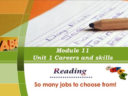 Module 11 Unit 1 Careers and skills So many jobs to choose from!