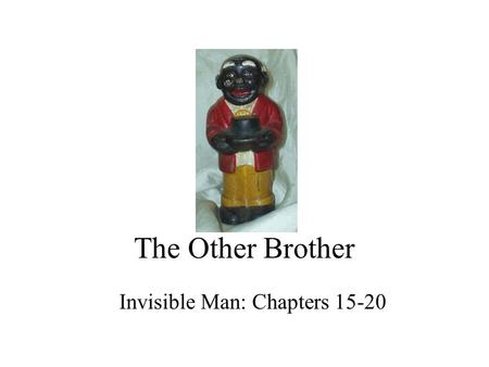 The Other Brother Invisible Man: Chapters 15-20. The Brotherhood Though the Communist Party never attracted large numbers of blacks, it did galvanize.