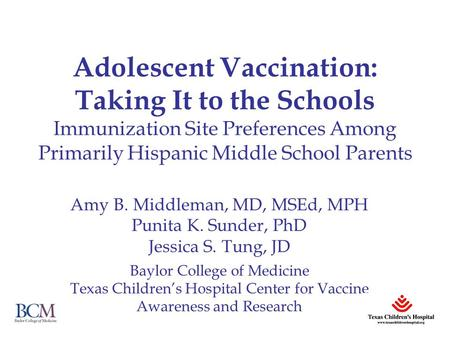Adolescent Vaccination: Taking It to the Schools Immunization Site Preferences Among Primarily Hispanic Middle School Parents Amy B. Middleman, MD, MSEd,