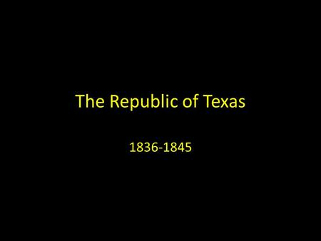 The Republic of Texas 1836-1845. Vocabulary republic - a government where the head of state is not a monarch but usually a president ; the power of rule.