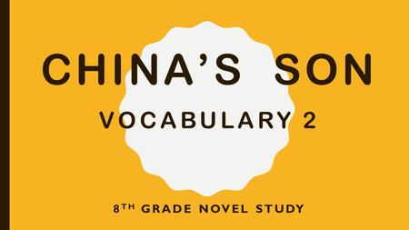 CHINA'S SON VOCABULARY 2 8 TH GRADE NOVEL STUDY. VINDICATION (NOUN) The state of being clear of an accusation or blame; being guilt-free or suspicion-free.