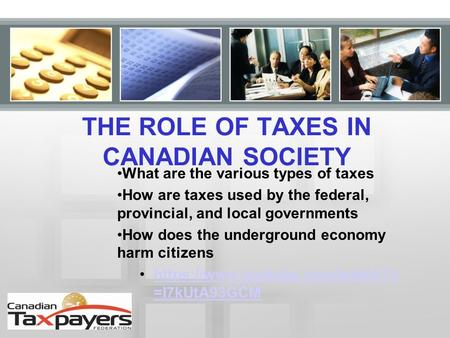 THE ROLE OF TAXES IN CANADIAN SOCIETY What are the various types of taxes How are taxes used by the federal, provincial, and local governments How does.