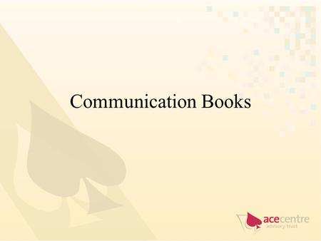 Communication Books. Issues How to get the learner started? What vocabulary do we choose? How many pictures or symbols should we use? Where and when should.