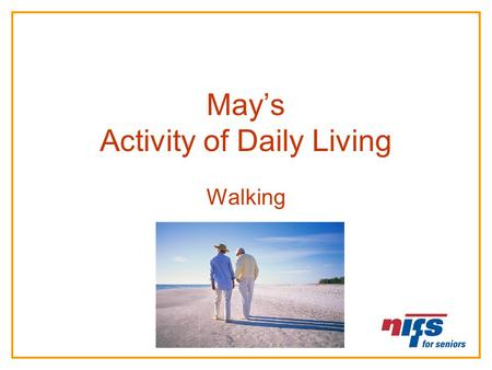 May's Activity of Daily Living Walking. Activities of Daily Living or ADL's Activities of Daily Living are tasks people complete in their daily routine.