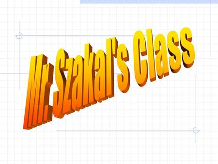 Welcome to Mr. Szakal's Class 1. You may sit where you like. 2. To begin class, pick up from the table in the back of the room….. 1. a 3 x 5 file card.