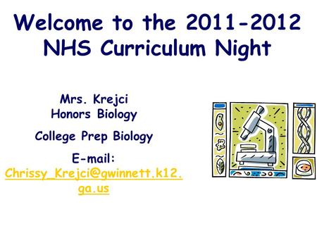 Welcome to the 2011-2012 NHS Curriculum Night Mrs. Krejci Honors Biology College Prep Biology   ga.us