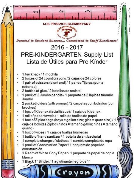2016 - 2017 PRE-KINDERGARTEN Supply List Lista de Útiles para Pre Kínder 1 backpack / 1 mochila 2 boxes of 24 count crayons / 2 cajas de 24 colores 1 pair.
