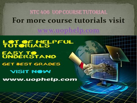 For more course tutorials visit www.uophelp.com. NTC 406 Entire Course NTC 406 Week 1 Individual Assignment Network Requirements Analysis Paper NTC 406.