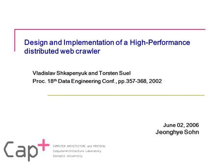Design and Implementation of a High-Performance distributed web crawler Vladislav Shkapenyuk and Torsten Suel Proc. 18 th Data Engineering Conf., pp.357-368,
