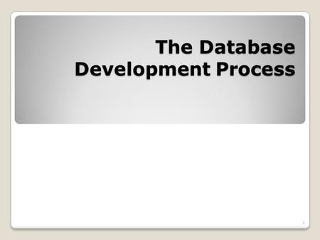 The Database Development Process 1. Objectives Definition of terms Describe system development life cycle Explain prototyping approach Explain roles of.