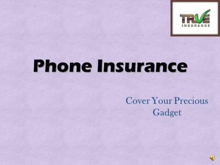 Phone Insurance Cover Your Precious Gadget Gadgets like Iphone, ipad, tablets are the first choice of the youth and these gadgets are expensive as well.