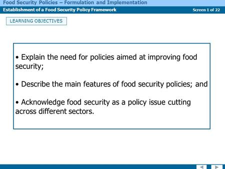 Screen 1 of 22 Food Security Policies – Formulation and Implementation Establishment of a Food Security Policy Framework LEARNING OBJECTIVES Explain the.