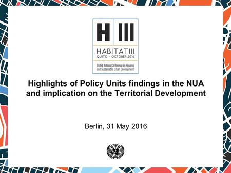 Highlights of Policy Units findings in the NUA and implication on the Territorial Development Berlin, 31 May 2016.