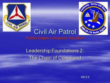 Civil Air Patrol Pueblo Eagles Composite Squadron Leadership Foundations 2: The Chain of Command GS 2.2.