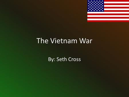 The Vietnam War By: Seth Cross. What I will be talking about… A brief history –Free World Affair – US Air force Role in Vietnam The Vietnam War's Effect.