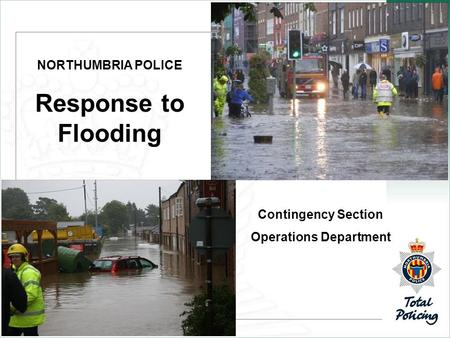 NORTHUMBRIA POLICE Response to Flooding Contingency Section Operations Department.