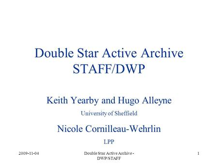 2009-11-04Double Star Active Archive - DWP/STAFF 1 Double Star Active Archive STAFF/DWP Keith Yearby and Hugo Alleyne University of Sheffield Nicole Cornilleau-Wehrlin.