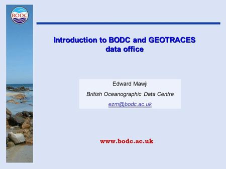 Introduction to BODC and GEOTRACES data office Edward Mawji British Oceanographic Data Centre