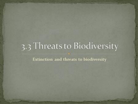 Extinction and threats to biodiversity. Two major causes Natural Causes (Non-Human) Human Causes.