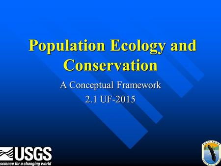 Population Ecology and Conservation Population Ecology and Conservation A Conceptual Framework 2.1 UF-2015.