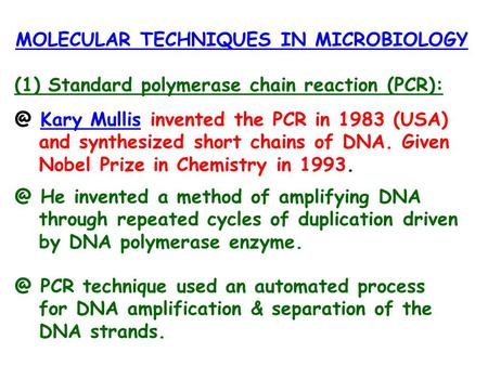 MOLECULAR TECHNIQUES IN MICROBIOLOGY (1) Standard polymerase chain reaction Kary Mullis invented the PCR in 1983 (USA)Kary Mullis and synthesized.