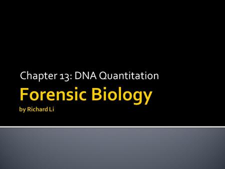 Chapter 13: DNA Quantitation.  Determining the amount of DNA is a sample is essential  A narrow concentration range is required for PCR  Must use human-specific.
